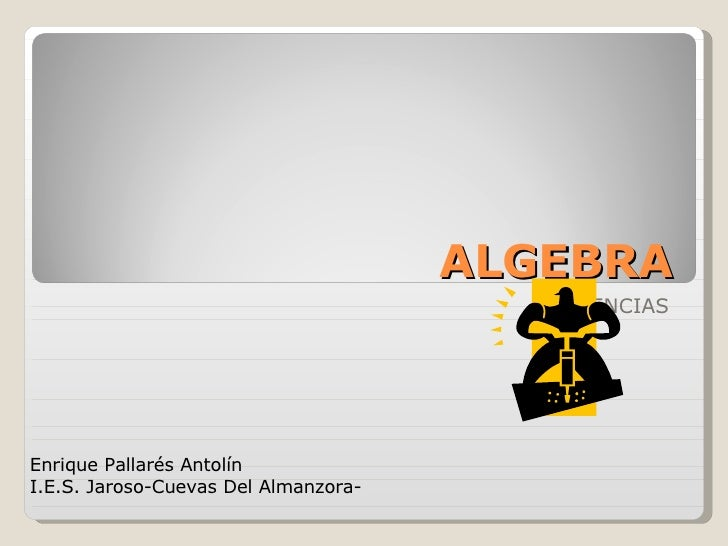 ALGEBRA POTENCIAS Enrique Pallarés Antolín I.E.S. Jaroso-Cuevas Del Almanzora-