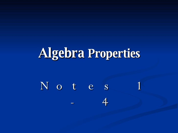 Algebra  Properties Notes 1 - 4