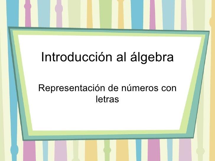 Introducci ón al álgebra Representación de números con letras