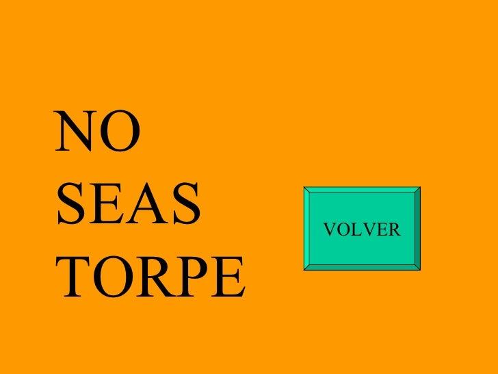 NO SEAS TORPE VOLVER