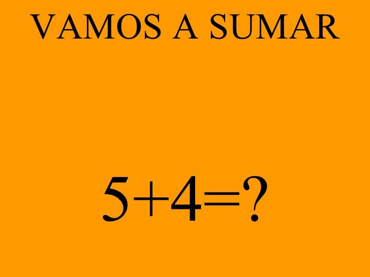 VAMOS A SUMAR 5+4 =?