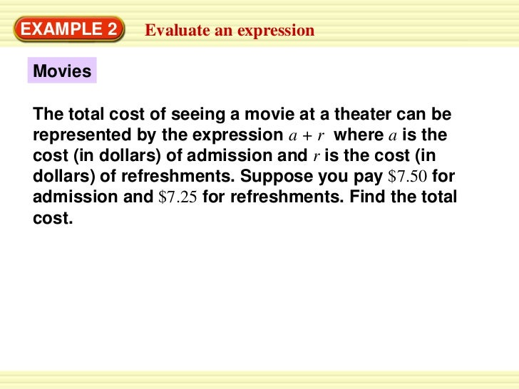 EXAMPLE 2     Evaluate an expression Movies The total cost of seeing a movie at a theater can be represented by the expres...
