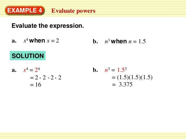 EXAMPLE 4       Evaluate powers Evaluate the expression. a.   x4 when x = 2           b.   n3 when n = 1.5 SOLUTION a.   x...