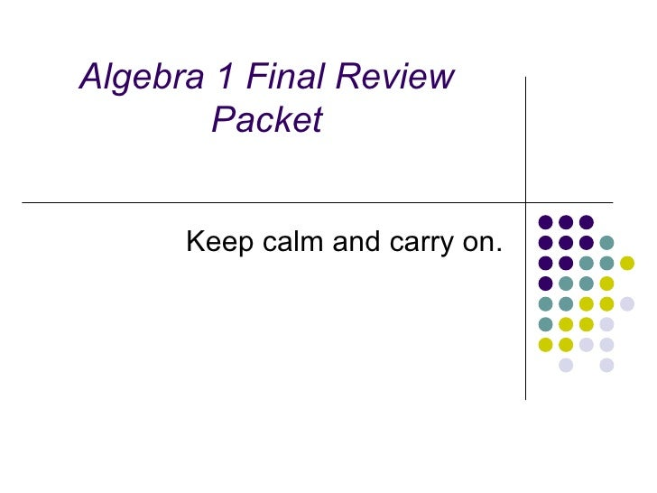Algebra 1 Final Review Packet Keep calm and carry on.