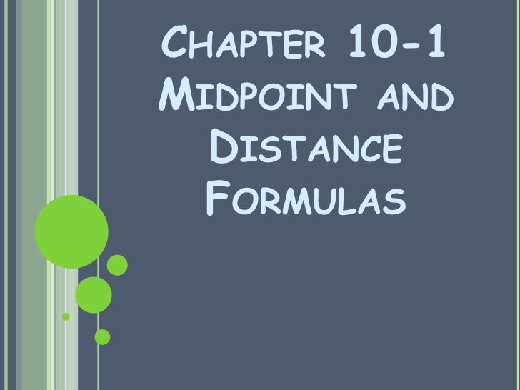 CHAPTER 10-1MIDPOINT AND  DISTANCE  FORMULAS