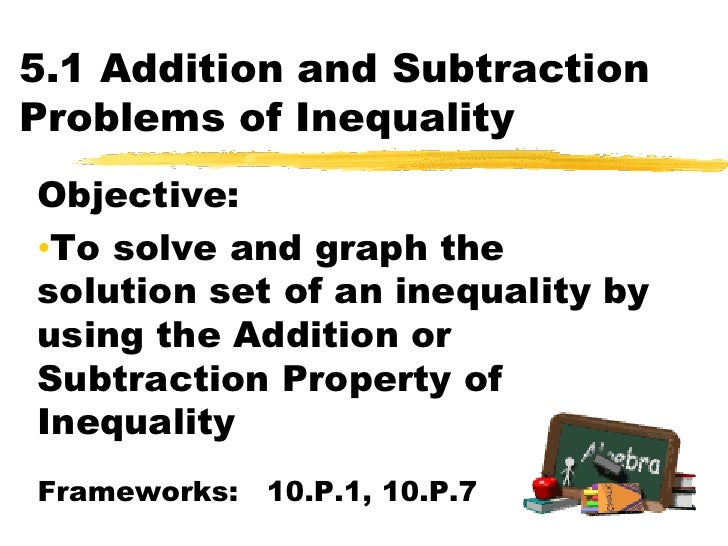 5.1 Addition and Subtraction Problems of Inequality<br />Objective:  <br /><ul><li>To solve and graph the solution set of ...