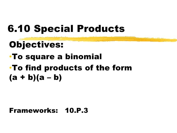 6.10 Special Products<br />Objectives:  <br /><ul><li>To square a binomial