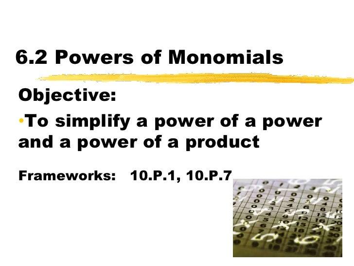 6.2 Powers of Monomials<br />Objective:  <br /><ul><li>To simplify a power of a power and a power of a product</li></ul>Fr...