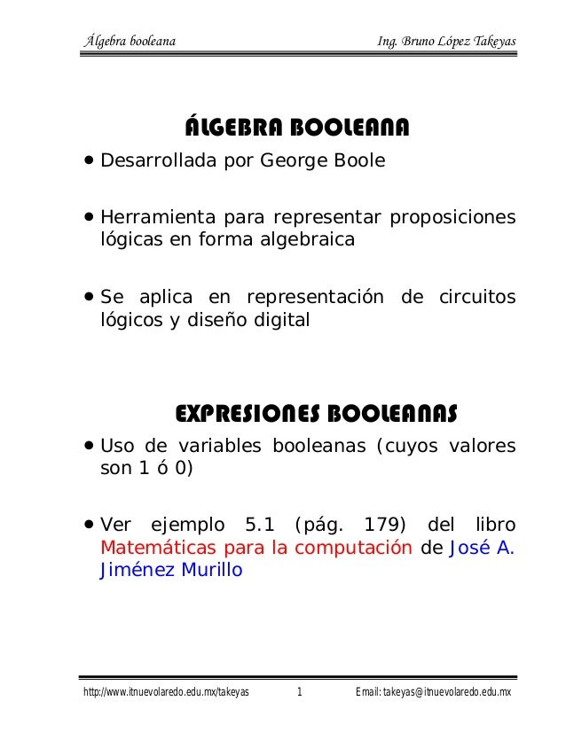 Álgebra booleana Ing. Bruno López Takeyas http://www.itnuevolaredo.edu.mx/takeyas 1 Email: takeyas@itnuevolaredo.edu.mx ÁL...