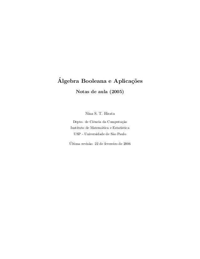 ´Algebra Booleana e Aplica¸c˜oesNotas de aula (2005)Nina S. T. HirataDepto. de Ciˆencia da Computa¸c˜aoInstituto de Matem´...