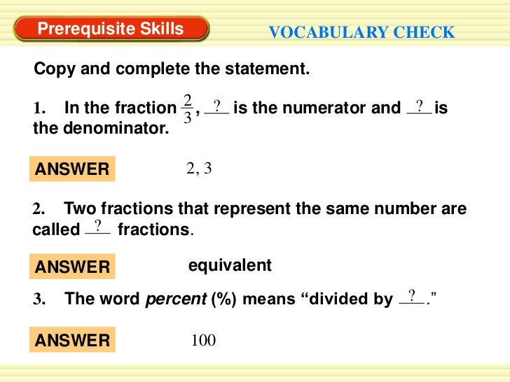 Prerequisite Skills            VOCABULARY CHECKCopy and complete the statement.1. In the fraction 2 , ? is the numerator a...