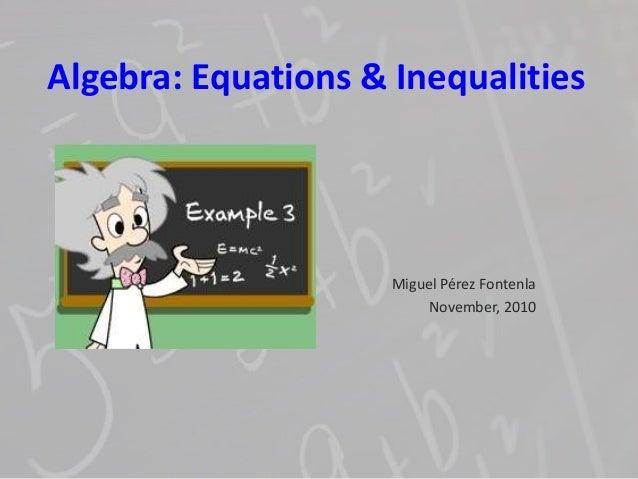 Algebra: Equations & Inequalities Miguel Pérez Fontenla November, 2010