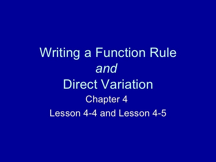 Writing a Function Rule and   Direct Variation Chapter 4  Lesson 4-4 and Lesson 4-5