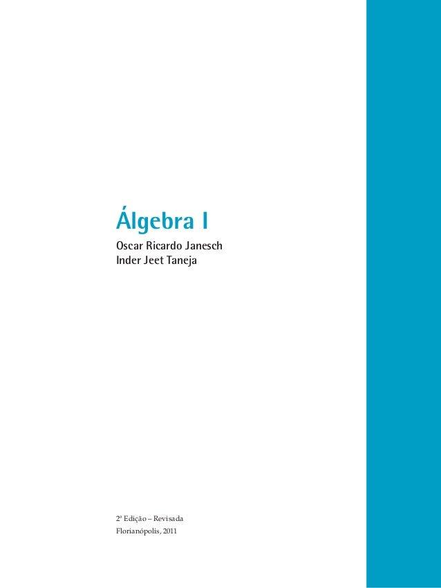 Álgebra I Oscar Ricardo Janesch Inder Jeet Taneja  2ª Edição – Revisada Florianópolis, 2011