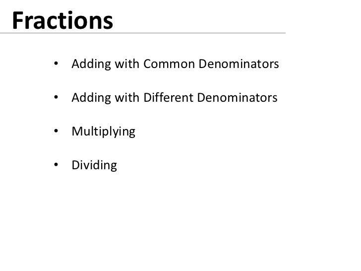 Fractions<br /><ul><li>Adding with Common Denominators