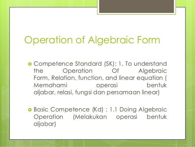  Competence Standard (SK): 1. To understand the Operation Of Algebraic Form, Relation, function, and linear equation ( Me...