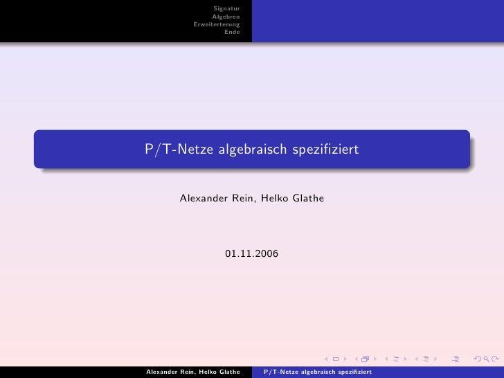 Signatur                     Algebren               Erweiterterung                         Ende     P/T-Netze algebraisch ...