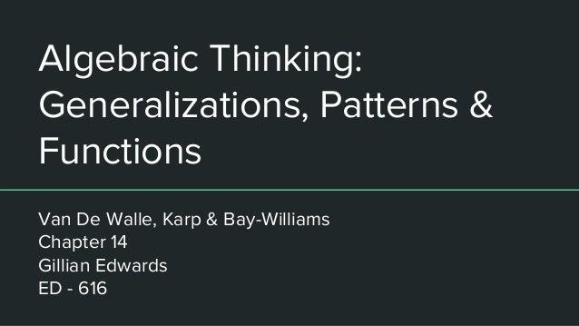 Algebraic Thinking: Generalizations, Patterns & Functions Van De Walle, Karp & Bay-Williams Chapter 14 Gillian Edwards ED ...