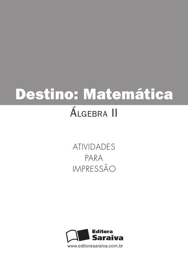 www.editorasaraiva.com.br Destino: Matemática Álgebra II Atividades para impressão