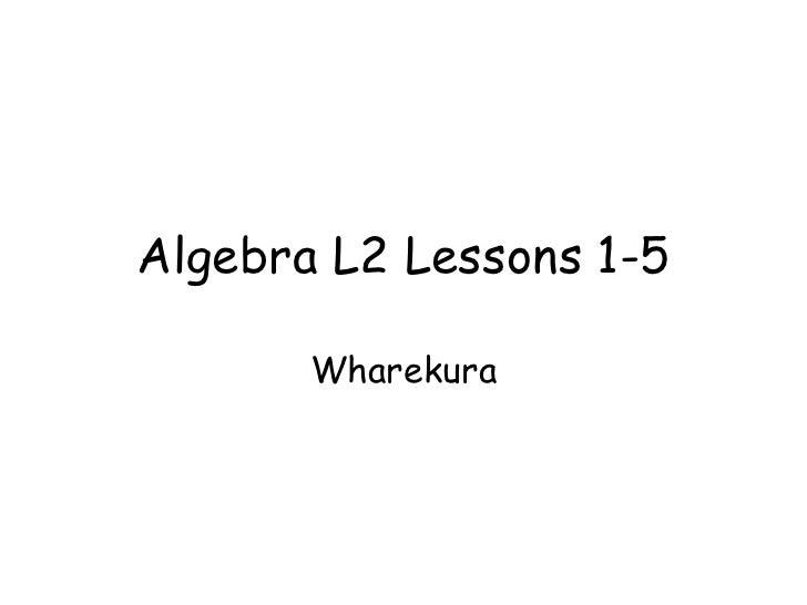 Algebra L2 Lessons 1-5       Wharekura