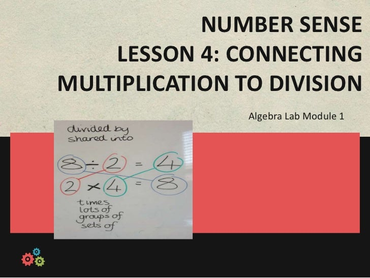 NUMBER SENSE    LESSON 4: CONNECTINGMULTIPLICATION TO DIVISION                Algebra Lab Module 1