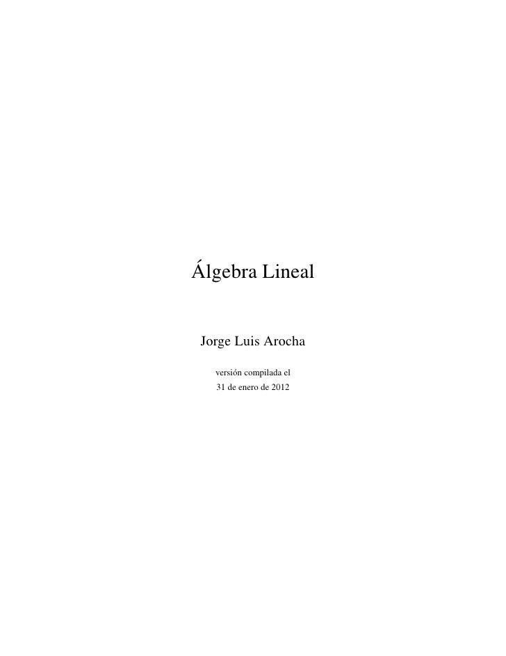 ´Algebra Lineal Jorge Luis Arocha   versi´ n compilada el        o   31 de enero de 2012