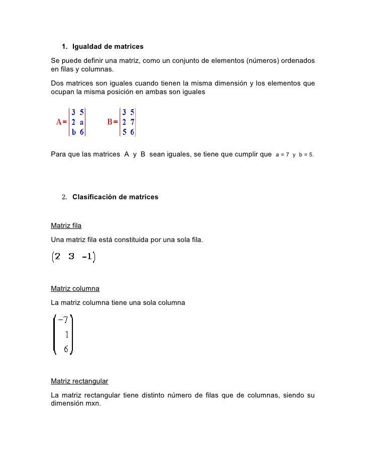 1. Igualdad de matricesSe puede definir una matriz, como un conjunto de elementos (números) ordenadosen filas y columnas.D...