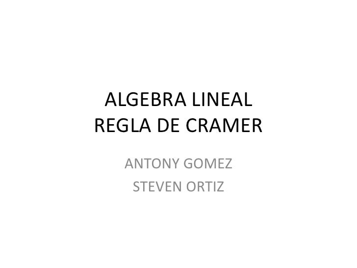 ALGEBRA LINEALREGLA DE CRAMER<br />ANTONY GOMEZ<br />STEVEN ORTIZ<br />