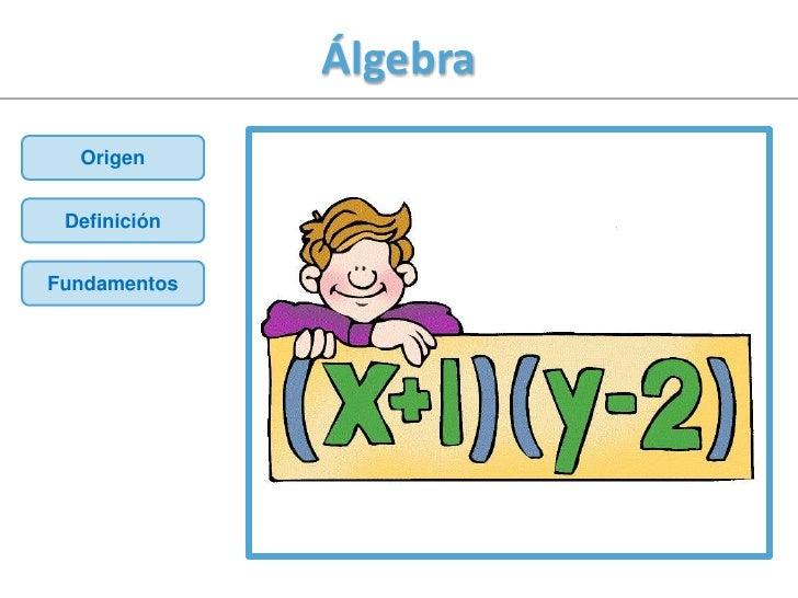 Álgebra  Origen DefiniciónFundamentos