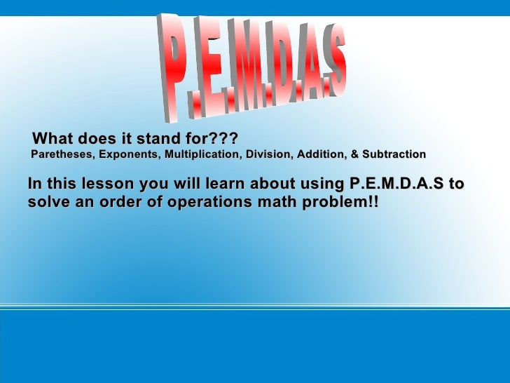 P.E.M.D.A.S  What does it stand for??? Paretheses, Exponents, Multiplication, Division, Addition, & Subtraction In this le...
