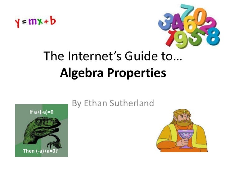 The Internet's Guide to…          Algebra Properties                 By Ethan Sutherland  If a+(-a)=0Then (-a)+a=0?