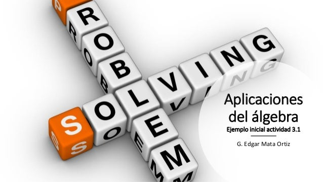 Aplicaciones del álgebra Ejemplo inicial actividad 3.1 G. Edgar Mata Ortiz