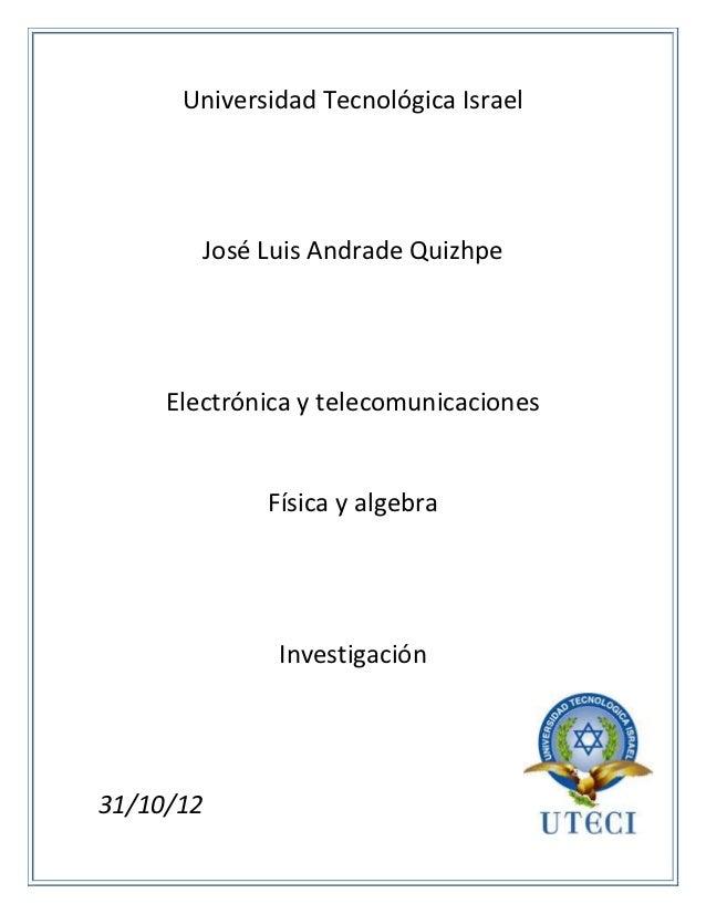 Universidad Tecnológica Israel        José Luis Andrade Quizhpe     Electrónica y telecomunicaciones             Física y ...