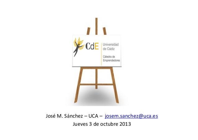 José M. Sánchez – UCA – josem.sanchez@uca.es Jueves 3 de octubre 2013