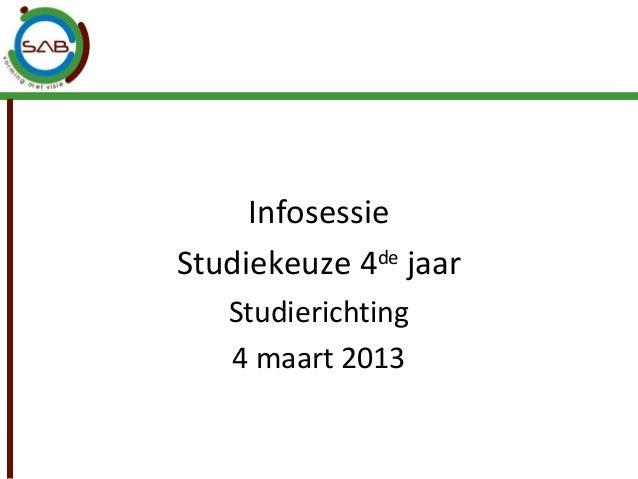 InfosessieStudiekeuze 4de jaar   Studierichting   4 maart 2013