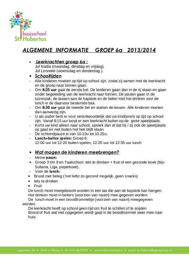 ALGEMENE INFORMATIE GROEP 6a 2013/2014 • Leerkrachten groep 6a : Juf Nadia (maandag, dinsdag en vrijdag), Juf Lonneke (woe...