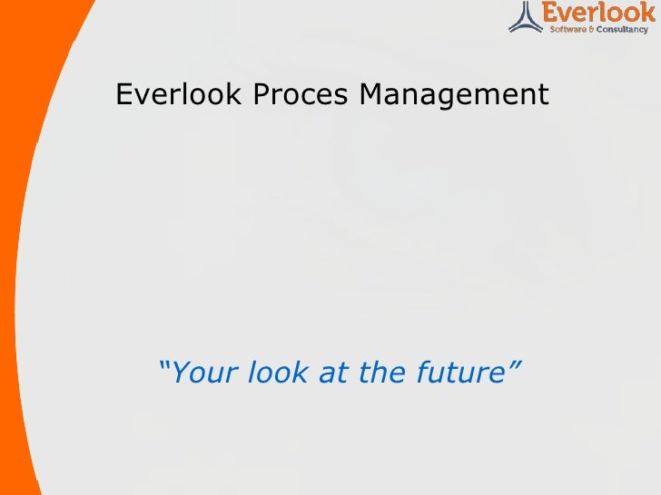 """Everlook Proces Management<br />""""Your look at the future""""<br />"""