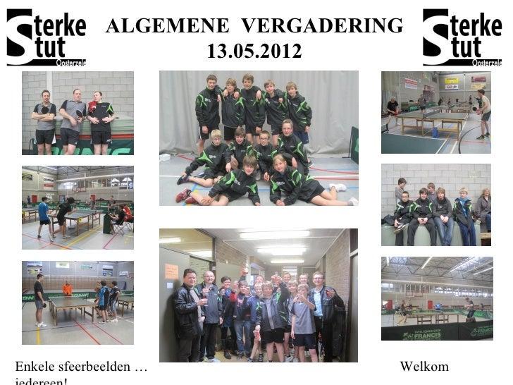 ALGEMENE VERGADERING                    13.05.2012Enkele sfeerbeelden …            Welkom