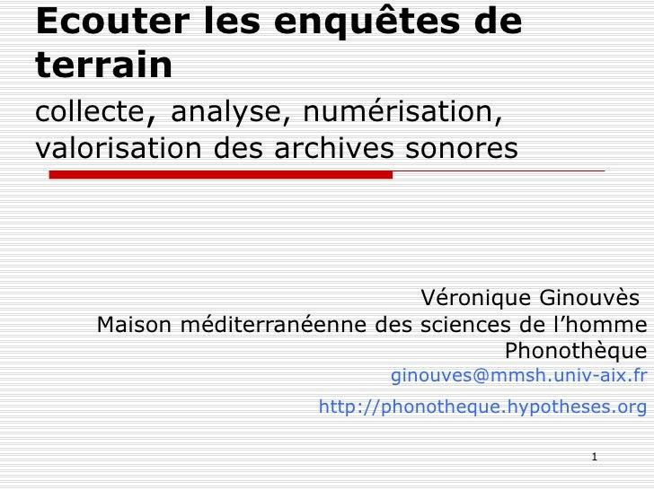 Ecouter les enquêtes de terrain   collecte ,  analyse, numérisation, valorisation des archives sonores Véronique Ginouvès ...