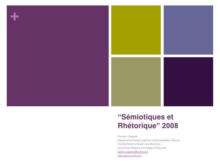 """""""Sémiotiques et Rhétorique"""" 2008<br />PatrickJ. Coppock<br />Departmentof Social, Cognitive and Quantitative Science, <br ..."""