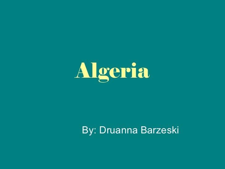 Algeria By: Druanna Barzeski