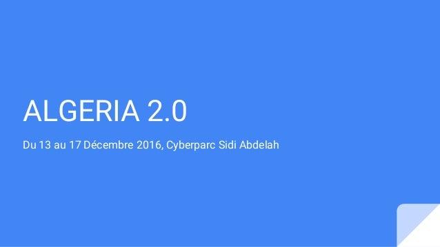 ALGERIA 2.0 Du 13 au 17 Décembre 2016, Cyberparc Sidi Abdelah