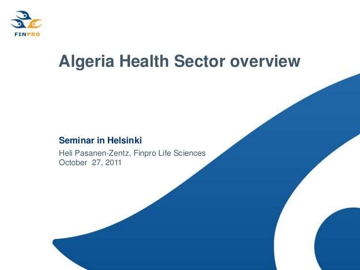 Algeria Health Sector overviewSeminar in HelsinkiHeli Pasanen-Zentz, Finpro Life SciencesOctober 27, 2011
