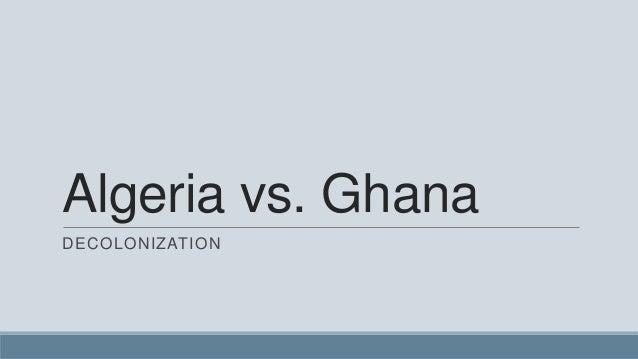 Algeria vs. Ghana DECOLONIZATION