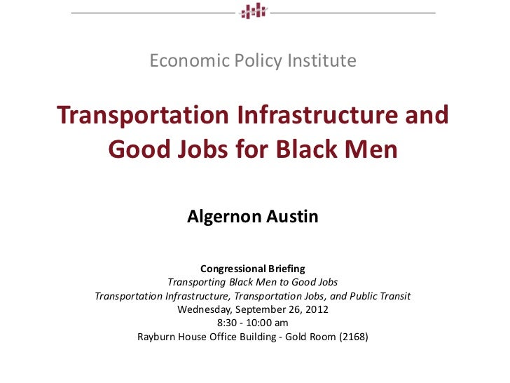 Economic Policy InstituteTransportation Infrastructure and    Good Jobs for Black Men                       Algernon Austi...