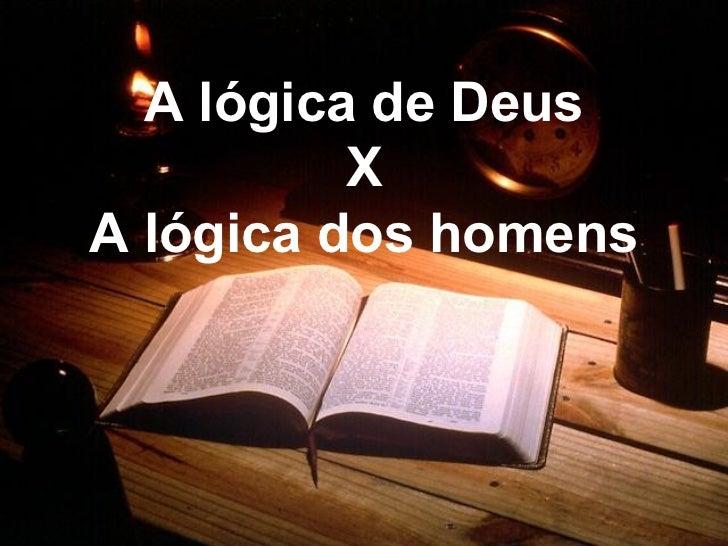 A lógica de Deus X A lógica dos homens