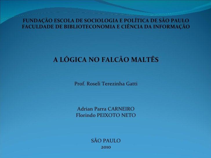 FUNDAÇÃO ESCOLA DE SOCIOLOGIA E POLÍTICA DE SÃO PAULO FACULDADE DE BIBLIOTECONOMIA E CIÊNCIA DA INFORMAÇÃO A LÓGICA NO FAL...