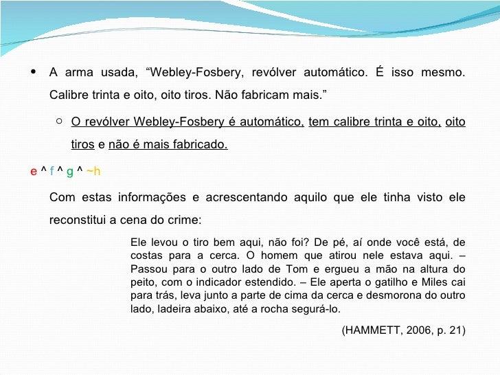 """<ul><li>A arma usada, """"Webley-Fosbery, revólver automático. É isso mesmo. Calibre trinta e oito, oito tiros. Não fabricam ..."""