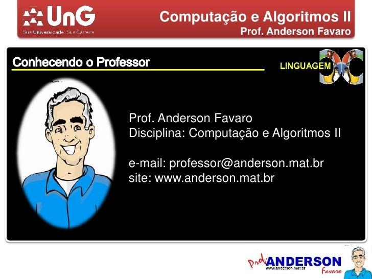 Computação e Algoritmos II<br />Prof. Anderson Favaro<br />Conhecendo o Professor<br />Linguagem<br />Prof. Anderson Favar...