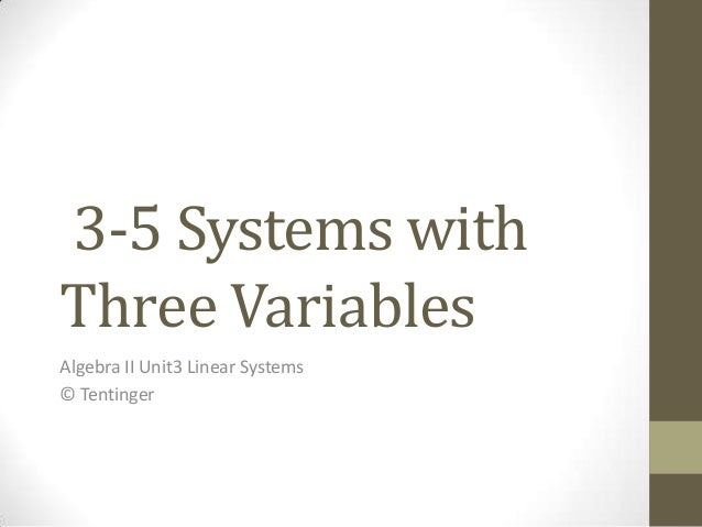3-5 Systems withThree VariablesAlgebra II Unit3 Linear Systems© Tentinger